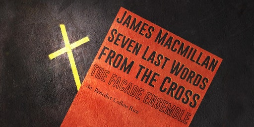 The Facade Ensemble: Seven Last Words from the Cross