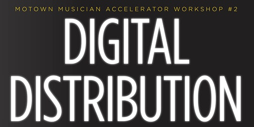 Motown Accelerator Workshop #2 Digital Distribution