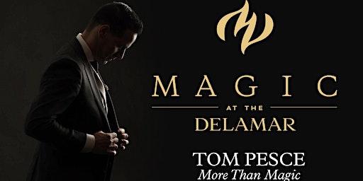 MAGIC at the DELAMAR: Tom Pesce- More than Magic