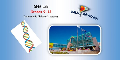 NON-MUSEUM MEMBERS  Grades: 9-12 DNA Lab at Indianapolis Children's Museum