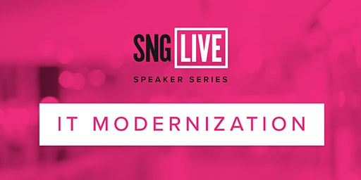 SNG Live Speaker Series: IT Modernization 2020