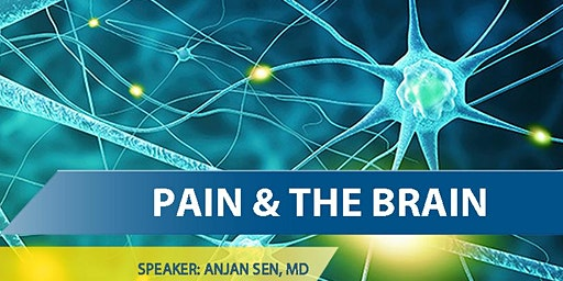 Pain & the Brain presented by Anjan Sen, MD  March 13, 2020 - Kadlec Healthplex