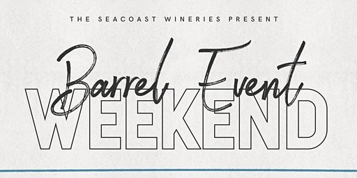 2020 Barrel Event Weekend presented by The Seacoast Wineries