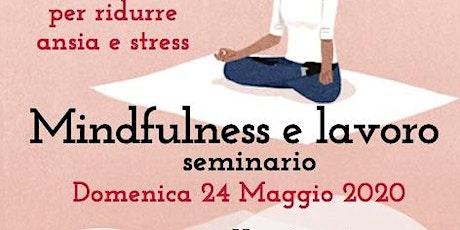 Mindfulness e Lavoro | Seminario per ridurre ansia e stress biglietti