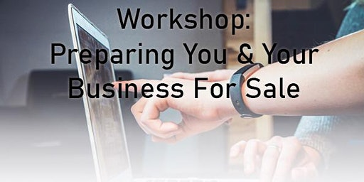 Workshop: Prepare you and your business for sale