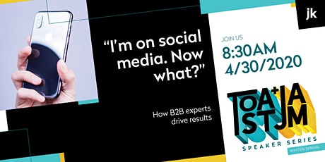 """I'm on social media. Now what?""  How B2B experts drive results. tickets"