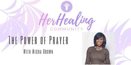 HerHealing Community: The Power of Prayer with Micha Brown tickets