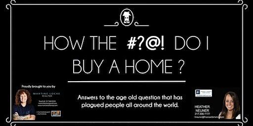 How the #@?! DO I Buy A Home?
