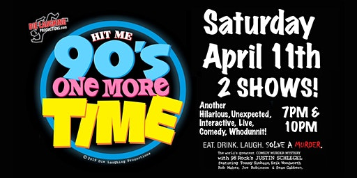 """Hit Me 90s One More Time"" - A Murder Mystery Comedy Show // 7PM SHOW"