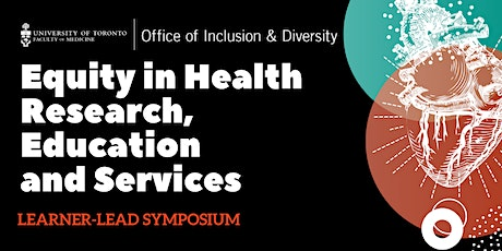 Equity in Health Research, Education  and Services Learner-Lead Symposium tickets
