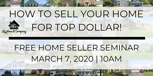 How to Sell Your Home for Top Dollar! Free Home Seller Seminar!