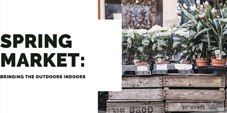 Spring Market 2020: Bringing the Outdoors Indoors tickets