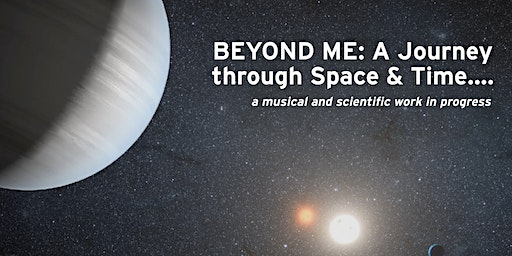 Astronomy Night: BEYOND ME, a musical and scientific work in progress.