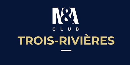 M&A Club Trois-Rivières : Réunion du 2 avril 2020 / Meeting April 2nd, 2020