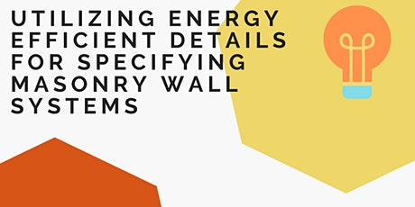 Utilizing Energy Efficient Details  for Specifying Masonry Wall Systems tickets