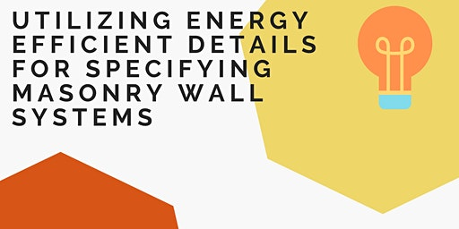 Utilizing Energy Efficient Details  for Specifying Masonry Wall Systems