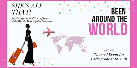 Been Around the World: Travel Themed Event for Girls in 6th-12th Grade. tickets