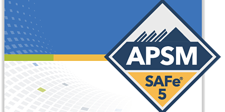 SAFe Agile Product and Solution Management (APSM) Sacramento,CA Online Training tickets