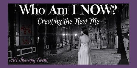 Who Am I NOW? Creating the New Me tickets