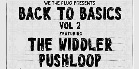 We The Plug Presents: Back to Basics Vol. 2 ft. The Widdler & Pushloop tickets