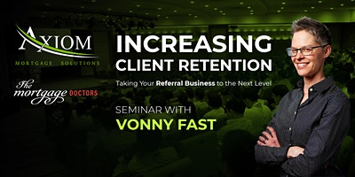 Increasing Client Retention; Taking Your Referral Business to the Next Level