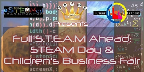 Full STEAM Ahead! S.T.E.A.M Day and Children's Business Fair tickets