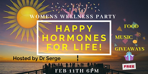 Happy Hormones for life-Women Wellness Party! Hosted By Dr Serge.