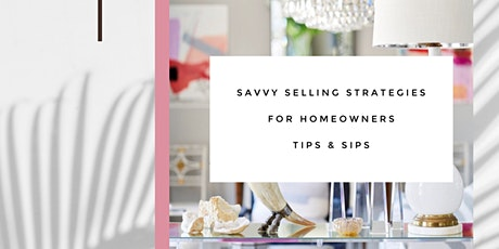 Savvy Selling Strategies for Homeowners Tips & Sips Seminar tickets