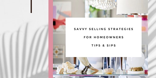 Savvy Selling Strategies for Homeowners Tips & Sips Seminar