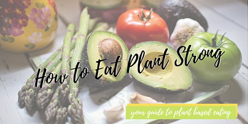 How to Eat Plant Strong: Your Guide to Plant-Based Eating