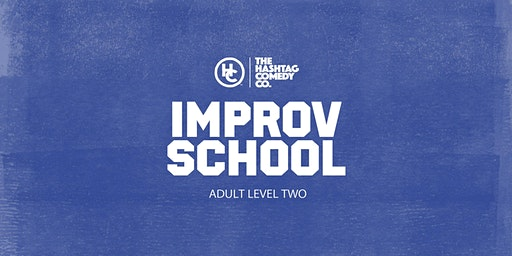 Adult Improv Comedy Classes, Level Two (SPRING 2020, SIX WEEK COURSE)