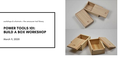 Power Tools 101: Build A Box Workshop tickets