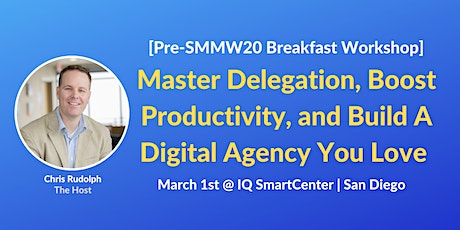 Master Delegation, Boost Productivity and Build A Digital Agency You Love [pre-SMMW20 Breakfast Workshop with Chris Rudolph] tickets