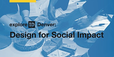 exploreID Denver: Design for Social Impact