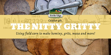 The Nitty Gritty: Using field corn to make hominy, grits, masa and more! tickets