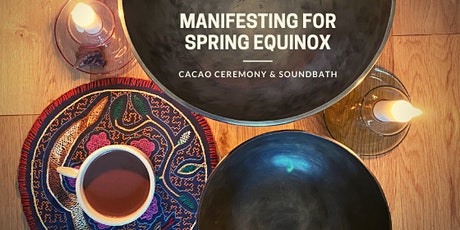 Manifesting for Spring Equinox - Cacao Ceremony & Soundbath - NEW DATE TBC tickets