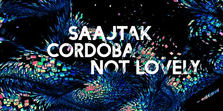 Saajtak (MI), Cordoba, Not Lovely tickets