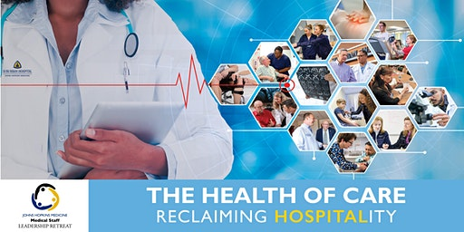 JHM Medical Staff Leadership Retreat: The Health of Care