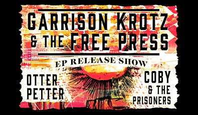 Garrison Krotz  & The Free Press / Otter Petter / Coby & The Prisoners tickets