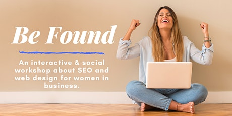 Be Found: A night of Networking, SEO and Web Design for Women in Biz tickets