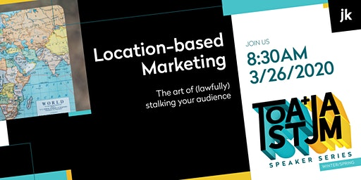 Location-based Marketing: The art of (lawfully) stalking your audience