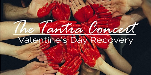 The Tantra Concert - Valentine's Day Recovery