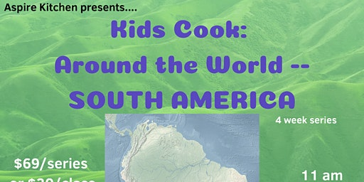 Kids Cook -- Around the World: South America -- Cooking Series