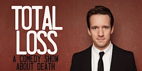 Total Loss: A Comedy Show About Death tickets