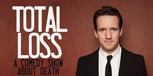 Total Loss: A Comedy Show About Death