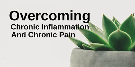 Overcoming Chronic Inflammation and Pain - Natural Options