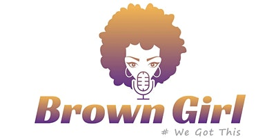 Brown Girls #WeGotThis Community Event