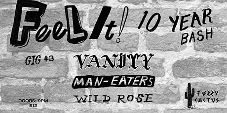 4/18 [late]: Vanity, Man-Eaters, Wild Rose tickets