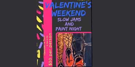 Valentine's Day Weekend Slow Jams Paint Night