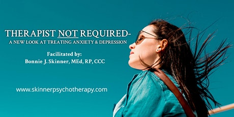 Therapist Not Required - A New Look at Treating Anxiety & Depression tickets